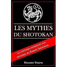 Les Mythes du Shotokan: Les réponses interdites aux  mysteres du Karaté Shotokan