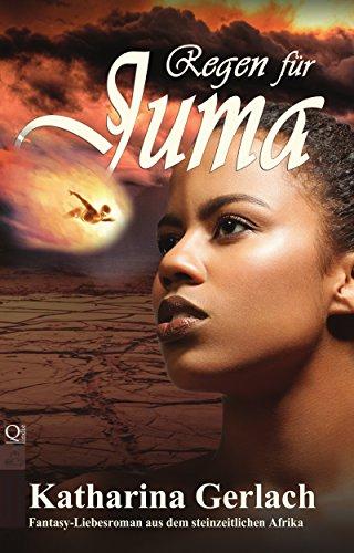 Regen für Juma: ein Fantasy-Liebesroman aus dem steinzeitlichen Afrika