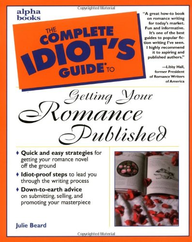 Complete Idiot's Guide to Getting Your Romance Published (The Complete Idiot's Guide)