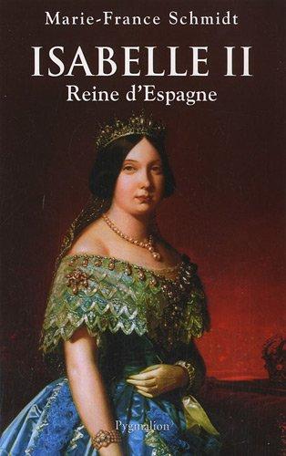 Isabelle II : Reine d'Espagne par Marie-France Schmidt