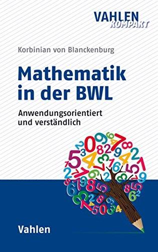 Mathematik in der BWL - Anwendungsorientiert und verständlich (Vahlen kompakt)