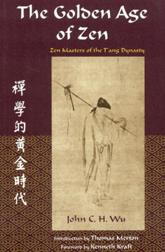Golden Age Of Zen: Zen Masters Of The T: Zen Masters of the T'ang Dynasty (Spiritual Masters of East and West) (English Edition) por John C. h. Wu