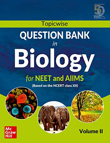 Topicwise Question Bank in Biology for NEET and AIIMS Examination: based on NCERT Class XII, Volume II
