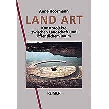 Land Art. Kunstprojekte zwischen Landschaft und öffentlichem Raum