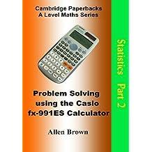 Problem Solving Using the Casio FX-991ES Calculator: Statistics Part 2