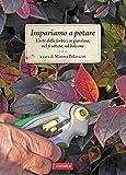 Impariamo a potare: L'arte delle forbici in giardino, nel frutteto, sul balcone