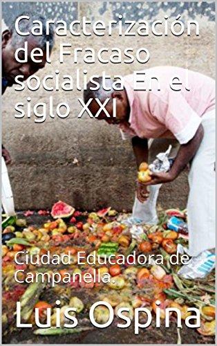 Caracterización del Fracaso socialista  En el siglo XXI: Ciudad Educadora de Campanella. (Socialismo nº 1) por Luis Ospina