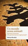 Un mondo senza animali. Possiamo rinunciare alla sperimentazione sugli animali?