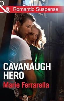 Cavanaugh Hero (Mills & Boon Romantic Suspense) (Cavanaugh Justice, Book 26) (Cavanaugh Justice Series) by [Ferrarella, Marie]