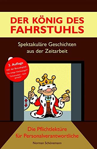 Der König des Fahrstuhls - Spektakuläre Geschichten aus der Zeitarbeit: Die Pflichtlektüre für Personalverantwortliche