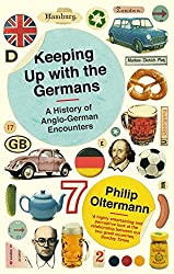 Keeping Up With the Germans: A History of Anglo-German Encounters by Philip Oltermann (2013-02-07)
