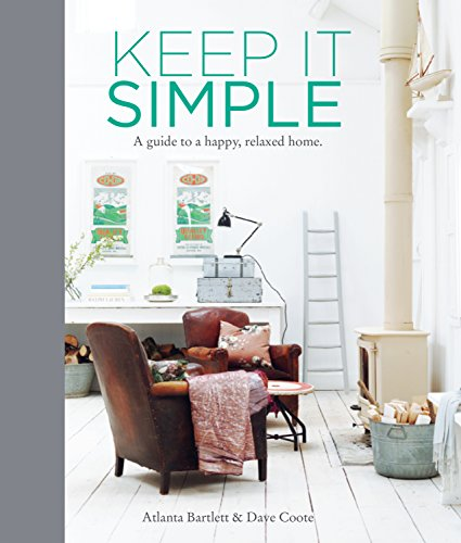 Keep it Simple: A Guide to a Happy, Relaxed Home por Atlanta Bartlett