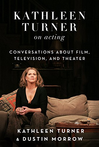 Kathleen Turner on Acting: Conversations about Film, Television, and Theater (English Edition)