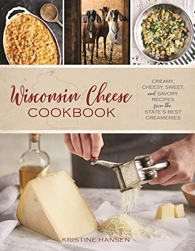Wisconsin Cheese Cookbook: Creamy, Cheesy, Sweet, and Savory Recipes from the State's Best Creameries (English Edition)