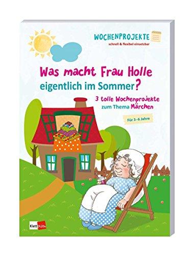 Was macht Frau Holle eigentlich im Sommer?: 3 tolle Wochenprojekte zum Thema Märchen