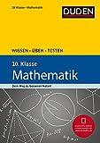 Wissen - Üben - Testen: Mathematik 10. Klasse: Ideal zur Vorbereitung auf Klassenarbeiten. Für Gymnasium und Gesamtschule