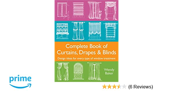 Complete Book of Curtains, Drapes and Blinds: Design Ideas for Every ...