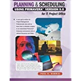 Planning and Scheduling Using Primavera Version 5.0 for IT Project Office by Paul E. Harris (2005-12-16)