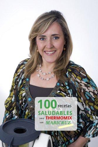 100 recetas saludables para Thermomix con Maricruz por Maricruz Montoya Linares