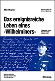 Das Ereignisreiche Leben Eines Wilhelminers: Tagebücher, Briefe, Aufzeichnungen 1901...