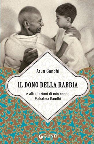 Il dono della rabbia e altre lezioni di mio nonno Mahatma Gandhi