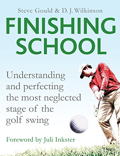 Finishing School: Understanding and Perfecting the Most Neglected Stage of The Golf Swing por Steve Gould