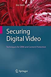 Securing Digital Video: Techniques for DRM and Content Protection by Eric Diehl (2012-06-26)
