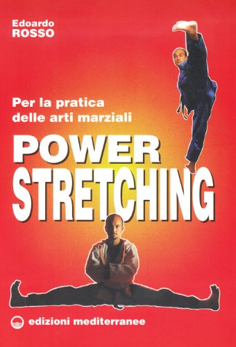 Power stretching. Per la pratica delle arti marziali di Edoardo Rosso