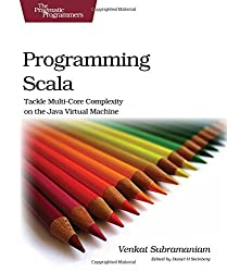 Programming Scala: Tackle Multicore Complexity on the JVM: Tackle Multi-core Complexity on the Java Virtual Machine (Pragmatic Programmers)