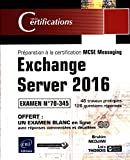 Exchange Server 2016 - Préparation à la certification MCSE Messaging - Examen 70-345...
