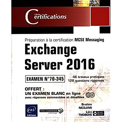 Exchange Server 2016 - Préparation à la certification MCSE Messaging - Examen 70-345