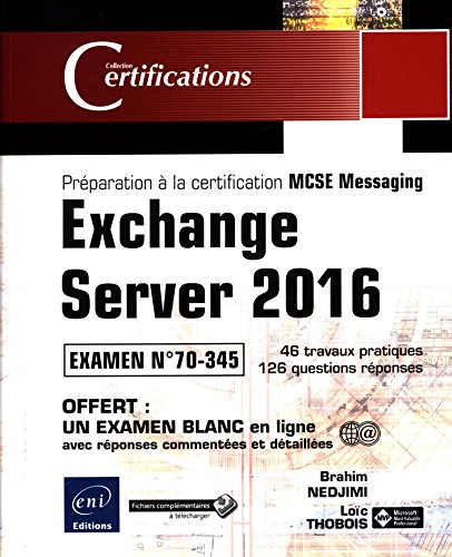 Exchange Server 2016 - Préparation à la certification MCSE Messaging - Examen 70-345 par Brahim NEDJIMI Loïc THOBOIS