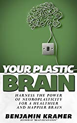 The Plastic Brain - Harness the power of neuroplasticity for a healthy & happy brain (English Edition)