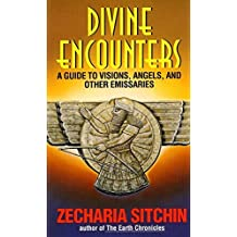 Divine Encounters: A Guide to Visions, Angels and Other Emissaries by Zecharia Sitchin (1996-01-23)