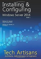Windows Server 2016: Installing & Configuring (Tech Artisans Library for Windows Server 2016) (Volume 1) by William Stanek (2016-07-12)