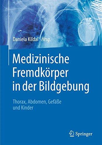Medizinische Fremdkörper in der Bildgebung: Thorax, Abdomen, Gefäße und Kinder