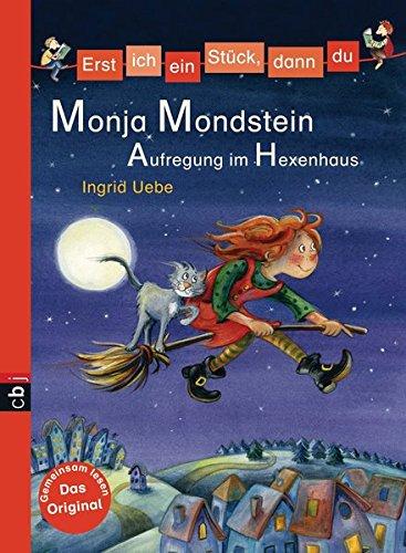 Erst ich ein Stück, dann du - Monja Mondstein - Aufregung im Hexenhaus (Erst ich ein Stück... Monja Mondstein, Band 1)