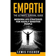 Empath: The Ultimate Survival Guide - Modern Life Strategies for Highly Sensitive People (English Edition)