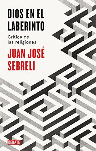 Dios en el laberinto: Crítica de las religiones (Pensamiento) por Juan José Sebreli