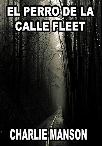 EL PERRO DE LA CALLE FLEET por Charlie Manson