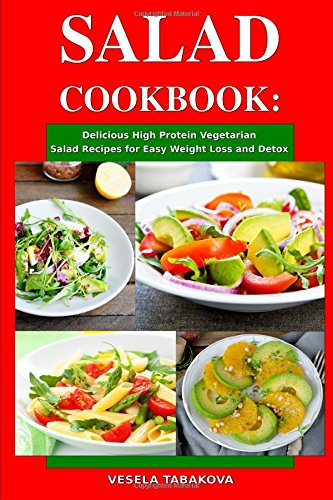 Salad Cookbook: Delicious High Protein Vegetarian Salad Recipes for Easy Weight Loss and Detox: Family Health and Fitness Books (Healthy Slimming Superfood Power Recipes)