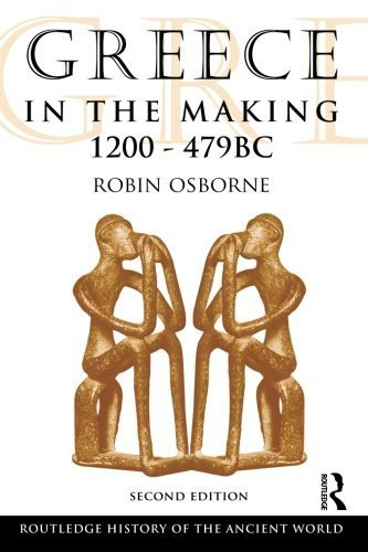 Greece in the Making, 1200-479 BC (The Routledge History of the Ancient World) by Robin Osborne (2009-03-12)