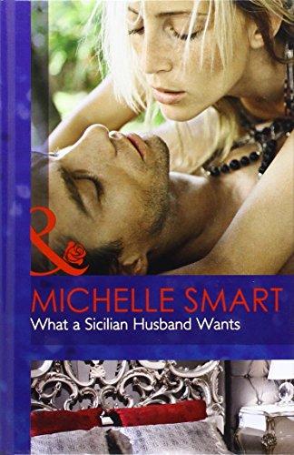 What a Sicilian Husband Wants (Mills & Boon Hardback Romance)