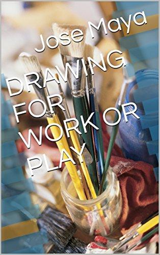 DRAWING FOR WORK OR PLAY di Jose Maya