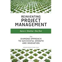 Reinventing Project Management: The Diamond Approach To Successful Growth And Innovation