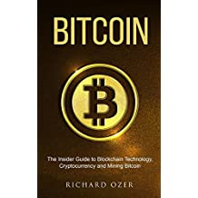 Bitcoin: The Insider Guide to Blockchain Technology, Cryptocurrency, and Mining Bitcoin (English Edition)