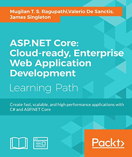 ASP.NET Core: Cloud-ready, Enterprise Web Application Development by [Ragupathi, Mugilan T. S., Sanctis, Valerio De, Singleton, James]