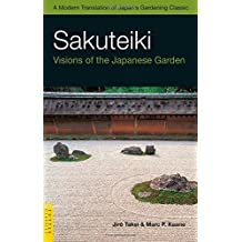 Sakuteiki: Visions of the Japanese Garden: A Modern Translation of Japan's Gardening Classic (Tuttle Classics) by Jiro Takei (2008-10-15)