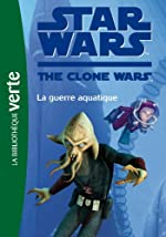Star Wars Clone Wars 17 - La guerre aquatique de Lucasfilm
