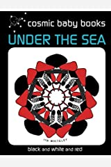 Under The Sea: EARTH DESIGNS: Black and White and Red Book (from two months): Volume 2 (EARTH DESIGNS: Black and White Book for a Newborn Baby and the Whole Family) Paperback
